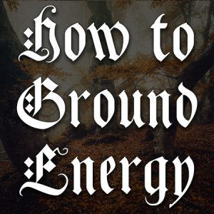 how to ground energy, australian witchcraft supplies, adelaide witchcraft store, free witchcraft spells, witchcraft blog, tarot readings, witchcraft shop, wholesale witchcraft, witchcraft supplies