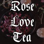 rose love tea, australian witchcraft blog, witchcraft shop, adelaide witchcraft store, rose tea magic, witchcraft supplies, wholesale witchcraft